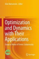 Optimization and Dynamics with Their Applications Essays in Honor of Ferenc Szidarovszky by Akio Matsumoto