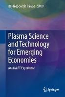 Plasma Science and Technology for Emerging Economies An AAAPT Experience by Rajdeep Singh Rawat