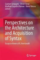 Perspectives on the Architecture and Acquisition of Syntax Essays in Honor of R. Amritavalli by Gautam Sengupta
