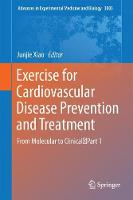 Exercise for Cardiovascular Disease Prevention and Treatment From Molecular to Clinical, Part 1 by Junjie Xiao