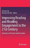 Improving Reading and Reading Engagement in the 21st Century International Research and Innovation by Clarence Ng
