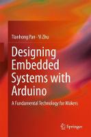 Designing Embedded Systems with Arduino A Fundamental Technology for Makers by Tianhong Pan
