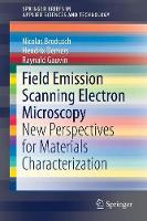Field Emission Scanning Electron Microscopy New Perspectives for Materials Characterization by Nicolas Brodusch, Hendrix Demers, Raynald Gauvin