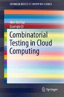 Combinatorial Testing in Cloud Computing by Wei-Tek Tsai, Guanqiu Qi