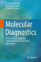 Molecular Diagnostics Part 2: Clinical, Veterinary, Agrobotanical and Food Safety Applications by E. van Pelt-Verkuil