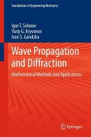 Wave Propagation and Diffraction Mathematical Methods and Applications by Igor T. Selezov, Yuriy G. Kryvonos, Ivan S. Gandzha