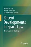 Recent Developments in Space Law Opportunities & Challenges by R. Venkata Rao