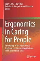 Ergonomics in Caring for People Proceedings of the International Conference on Humanizing Work and Work Environment 2015 by Gaur G. Ray