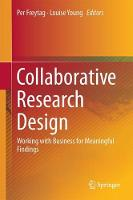 Collaborative Research Design Working with Business for Meaningful Findings by Per Freytag