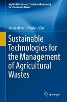Sustainable Technologies for the Management of Agricultural Wastes by Zainul Akmar Zakaria