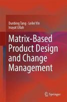 Matrix-based Product Design and Change Management by Dunbing Tang, Leilei Yin, Inayat Ullah