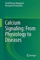 Calcium Signaling: From Physiology to Diseases by Senthilkumar Rajagopal, Murugavel Ponnusamy