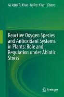 Reactive Oxygen Species and Antioxidant Systems in Plants: Role and Regulation under Abiotic Stress by Nafees Khan