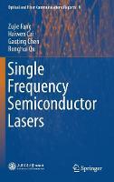 Single Frequency Semiconductor Lasers by Zujie Fang, Haiwen Cai, Gaoting Chen, Ronghui Qu