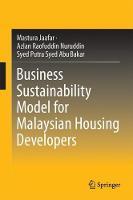 Business Sustainability Model for Malaysian Housing Developers by Mastura Jaafar, Azlan Raofuddin Nuruddin, Syed Putra Syed Abu Bakar