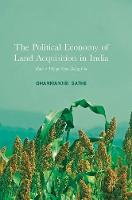 The Political Economy of Land Acquisition in India How a Village Stops Being One by Dhanmanjiri Sathe