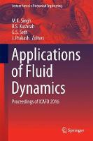 Applications of Fluid Dynamics Proceedings of ICAFD 2016 by M. K. Singh