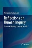 Reflections on Human Inquiry Science, Philosophy, and Common Life by Nirmalangshu Mukherji