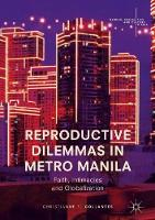 Reproductive Dilemmas in Metro Manila Faith, Intimacies and Globalization by Christianne F. Collantes