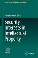 Security Interests in Intellectual Property by Toshiyuki Kono