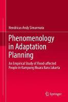 Phenomenology in Adaptation Planning An Empirical Study of Flood-affected People in Kampung Muara Baru Jakarta by Hendricus Andy Simarmata
