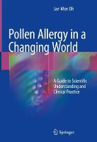 Pollen Allergy in a Changing World A Guide to Scientific Understanding and Clinical Practice by Jae-Won Oh
