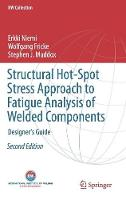 Structural Hot-Spot Stress Approach to Fatigue Analysis of Welded Components Designer's Guide by Erkki Niemi, Wolfgang Fricke, Stephen J. Maddox