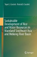 Sustainable Development of Rice and Water Resources in Mainland Southeast Asia and Mekong River Basin by Tuyet L. Cosslett, Patrick D. Cosslett