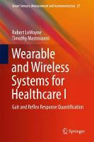 Wearable and Wireless Systems for Healthcare I Gait and Reflex Response Quantification by Robert LeMoyne, Timothy Mastroianni