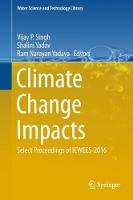 Climate Change Impacts Select Proceedings of ICWEES-2016 by Vijay P. (Louisiana State University) Singh
