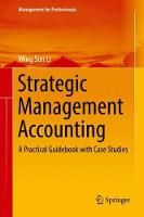 Strategic Management Accounting A Practical Guidebook with Case Studies by Wing Sun Li