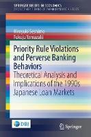 Priority Rule Violations and Perverse Banking Behaviors Theoretical Analysis and Implications of the 1990s Japanese Loan Markets by Hiroyuki Seshimo, Fukuju Yamazaki