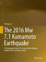 The 2016 Mw 7.1 Kumamoto Earthquake A Photographic Atlas of Coseismic Surface Ruptures Related to the Aso Volcano, Japan by Aiming Lin