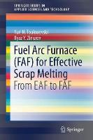 Fuel Arc Furnace (FAF) for Effective Scrap Melting From EAF to FAF by Yuri N. Toulouevski, Ilyaz Yunusovich Zinurov