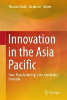 Innovation in the Asia Pacific From Manufacturing to the Knowledge Economy by Thomas Clarke