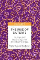 The Rise of Duterte A Populist Revolt against Elite Democracy by Richard Javad Heydarian