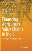 Financing Agriculture Value Chains in India Challenges and Opportunities by Gyanendra Mani