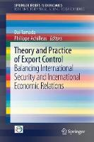 Theory and Practice of Export Control Balancing International Security and International Economic Relations by Dai Tamada