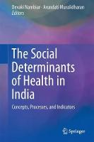 The Social Determinants of Health in India Concepts, Processes, and Indicators by Devaki Nambiar
