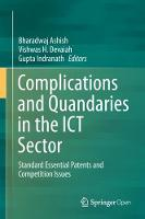 Complications and Quandaries in the ICT Sector Standard Essential Patents and Competition Issues by Ashish Bharadwaj