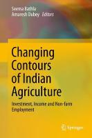 Changing Contours of Indian Agriculture Investment, Income and Non-farm Employment by Seema Bathla