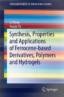 Synthesis, Properties and Applications of Ferrocene-based Derivatives, Polymers and Hydrogels by Li Wang, Haojie Yu