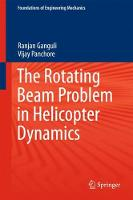 The Rotating Beam Problem in Helicopter Dynamics by Ranjan Ganguli