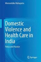 Domestic Violence and Health Care in India Policy and Practice by Meerambika Mahapatro