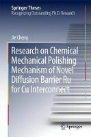 Research on Chemical Mechanical Polishing Mechanism of Novel Diffusion Barrier Ru for Cu Interconnect by Jie Cheng