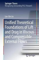 Unified Theoretical Foundations of Lift and Drag in Viscous and Compressible External Flows by Luo-Qin Liu