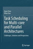 Task Scheduling for Multi-core and Parallel Architectures Challenges, Solutions and Perspectives by Quan Chen, Minyi Guo