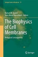 The Biophysics of Cell Membranes Biological Consequences by Richard M. Epand