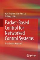 Packet-Based Control for Networked Control Systems A Co-Design Approach by Yun-Bo Zhao, Guo-Ping Liu, Yu Kang, Li Yu
