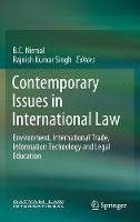 Contemporary Issues in International Law Environment, International Trade, Information Technology and Legal Education by B.C. Nirmal